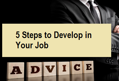 5 Steps to Develop in Your Job