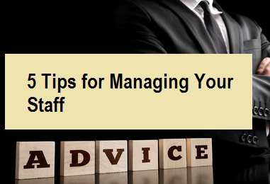 5 Tips for Managing Your Staff