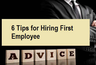 6 Tips for Hiring First Employee