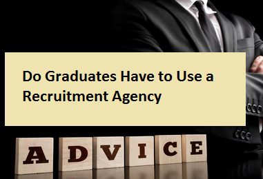 Do Graduates Have to Use a Recruitment Agency