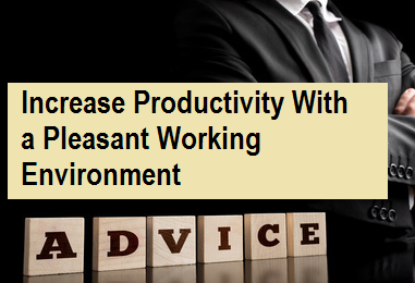 Increase Productivity With A Pleasant Working Environment